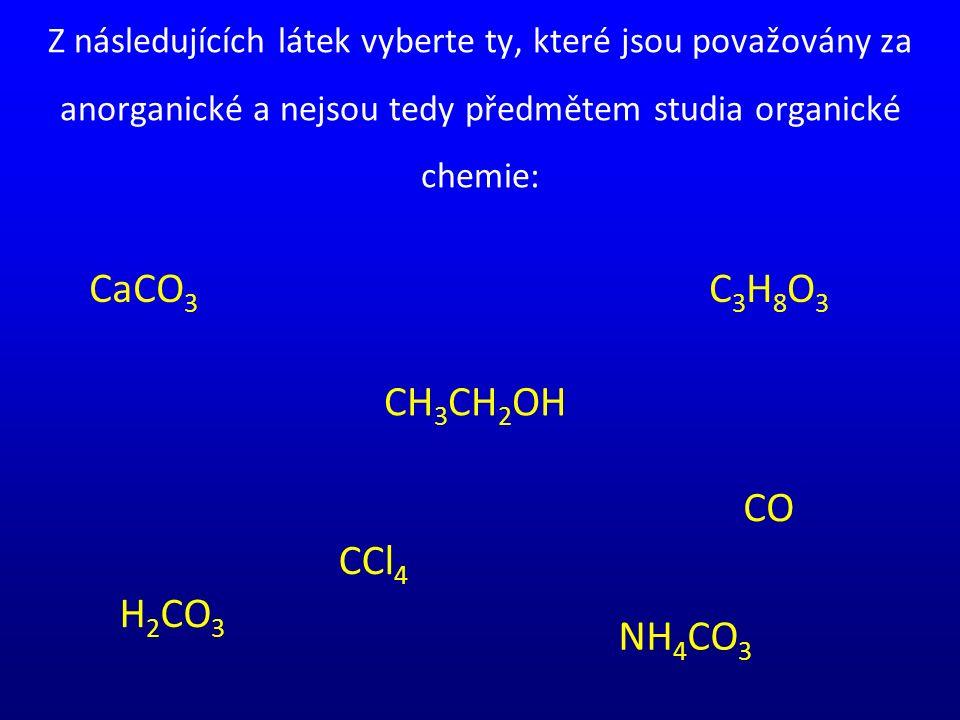 Z následujících látek vyberte ty, které jsou považovány za anorganické a nejsou tedy předmětem studia organické chemie: CaCO 3 C3H8O3C3H8O3 CH 3 CH 2 OH CO H2CO3H2CO3 NH 4 CO 3 CCl 4