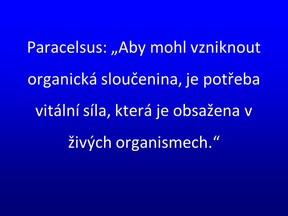 """Paracelsus: """"Aby mohl vzniknout organická sloučenina, je potřeba vitální síla, která je obsažena v živých organismech."""