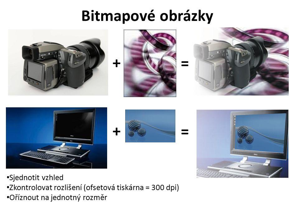 Sjednotit vzhled Zkontrolovat rozlišení (ofsetová tiskárna = 300 dpi) Oříznout na jednotný rozměr + + = = Bitmapové obrázky