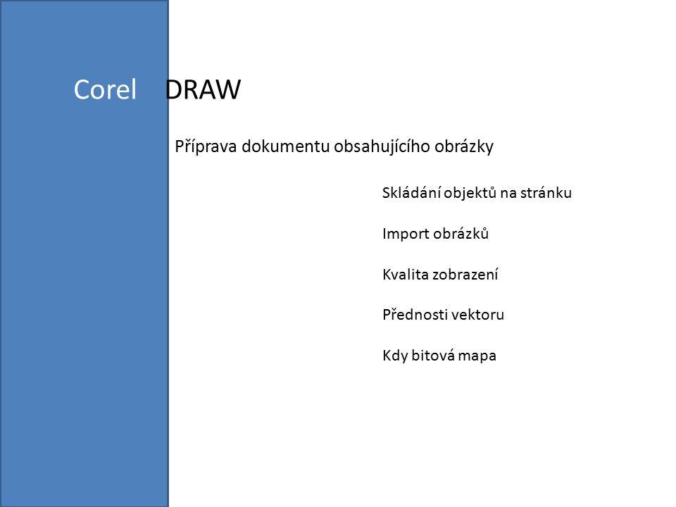 Corel DRAW Příprava dokumentu obsahujícího obrázky Skládání objektů na stránku Import obrázků Kvalita zobrazení Přednosti vektoru Kdy bitová mapa