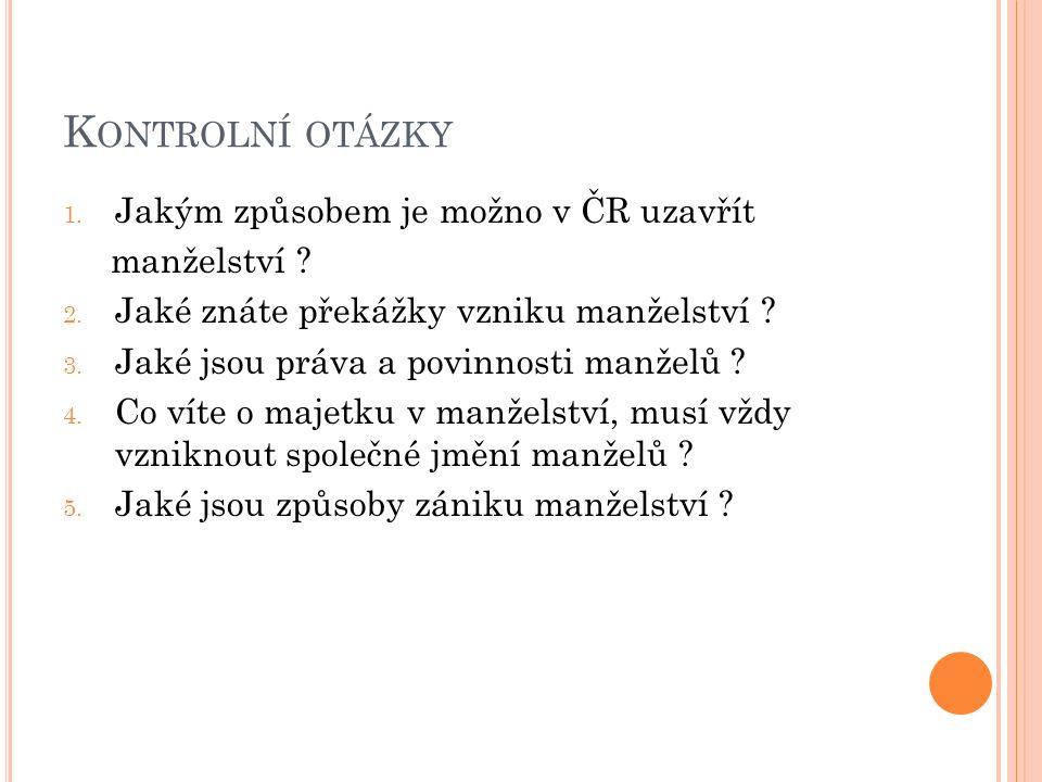 K ONTROLNÍ OTÁZKY 1. Jakým způsobem je možno v ČR uzavřít manželství .