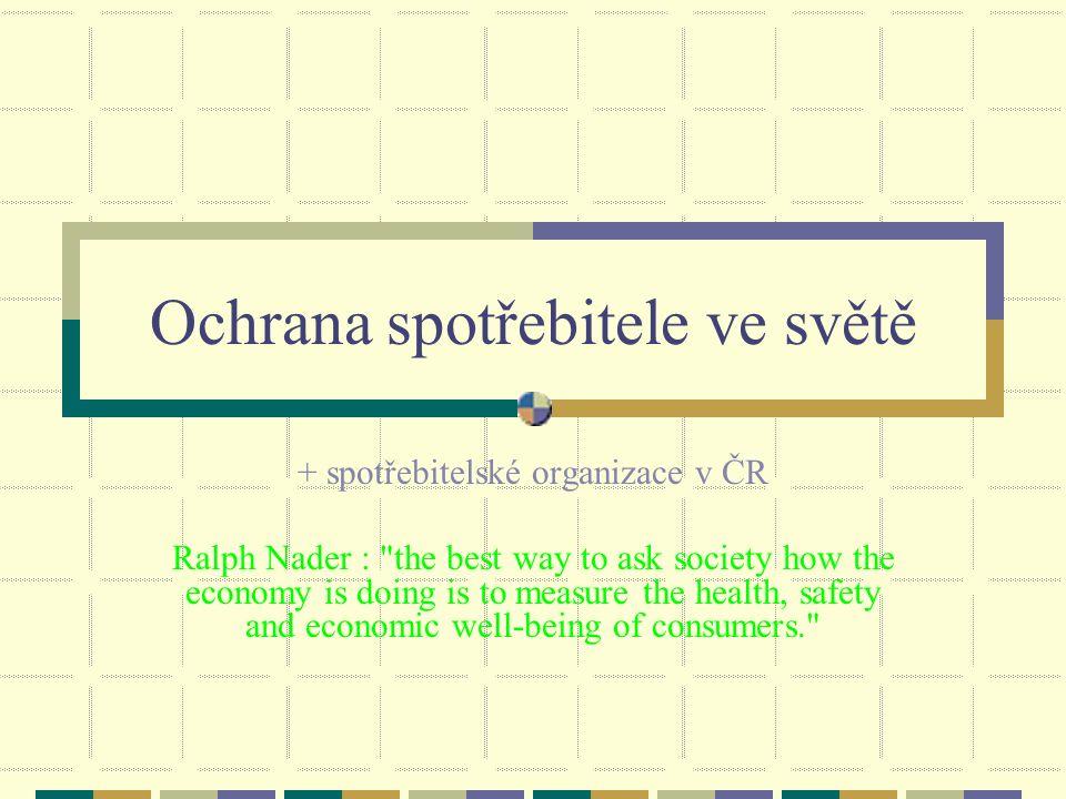 Ochrana spotřebitele ve světě + spotřebitelské organizace v ČR Ralph Nader :