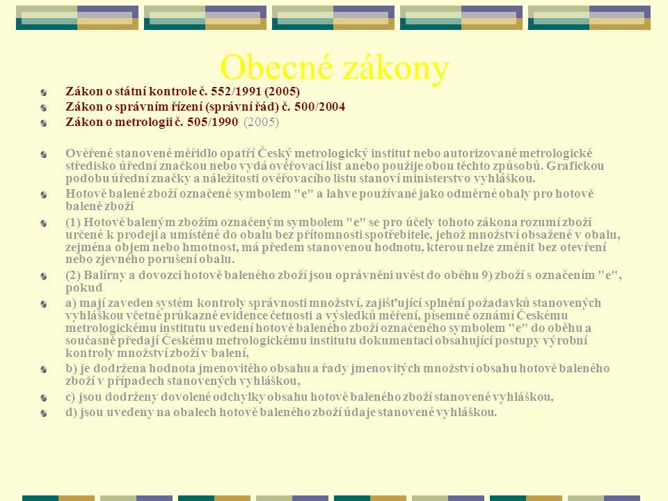 Obecné zákony Zákon o státní kontrole č. 552/1991 (2005) Zákon o správním řízení (správní řád) č. 500/2004 Zákon o metrologii č. 505/1990 (2005) Ověře
