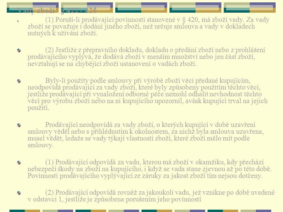 Vady zboží § 422 - 425 (1) Poruší-li prodávající povinnosti stanovené v § 420, má zboží vady. Za vady zboží se považuje i dodání jiného zboží, než urč