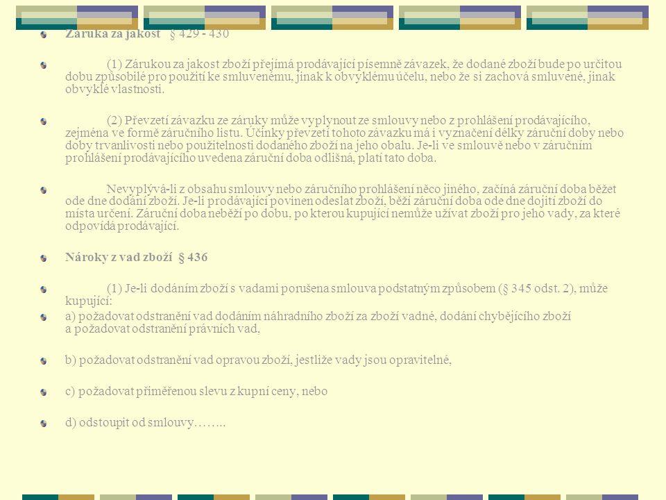 Záruka za jakost § 429 - 430 (1) Zárukou za jakost zboží přejímá prodávající písemně závazek, že dodané zboží bude po určitou dobu způsobilé pro použi