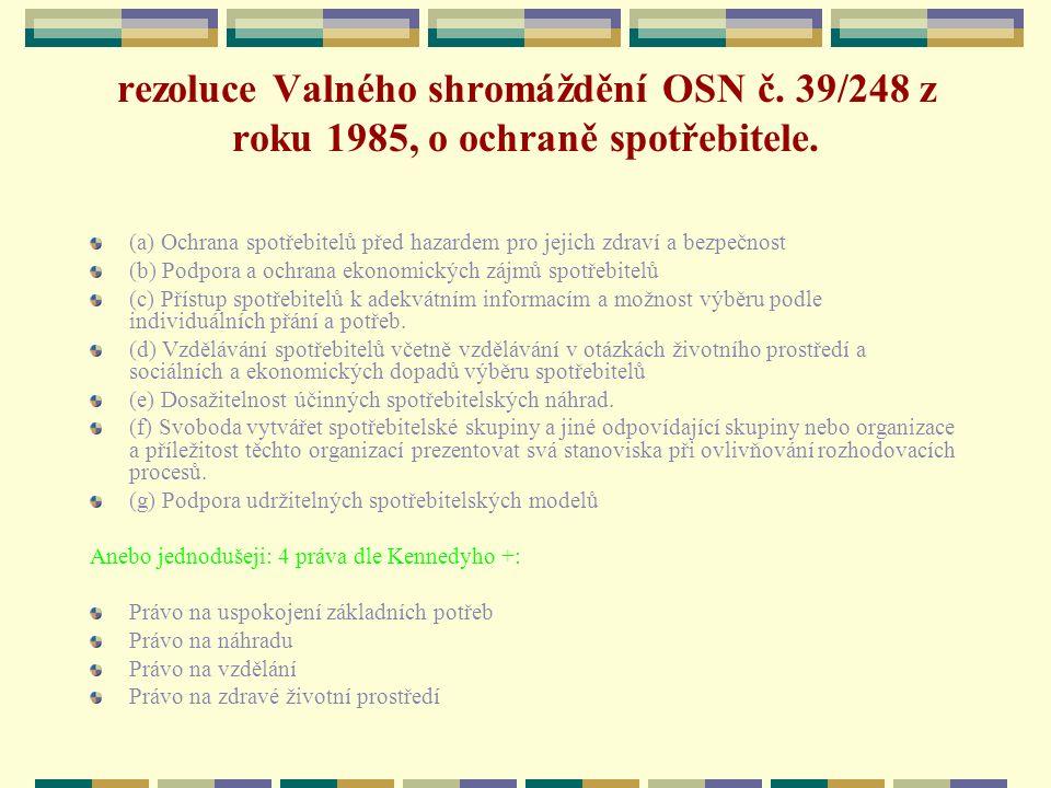 rezoluce Valného shromáždění OSN č. 39/248 z roku 1985, o ochraně spotřebitele. (a) Ochrana spotřebitelů před hazardem pro jejich zdraví a bezpečnost