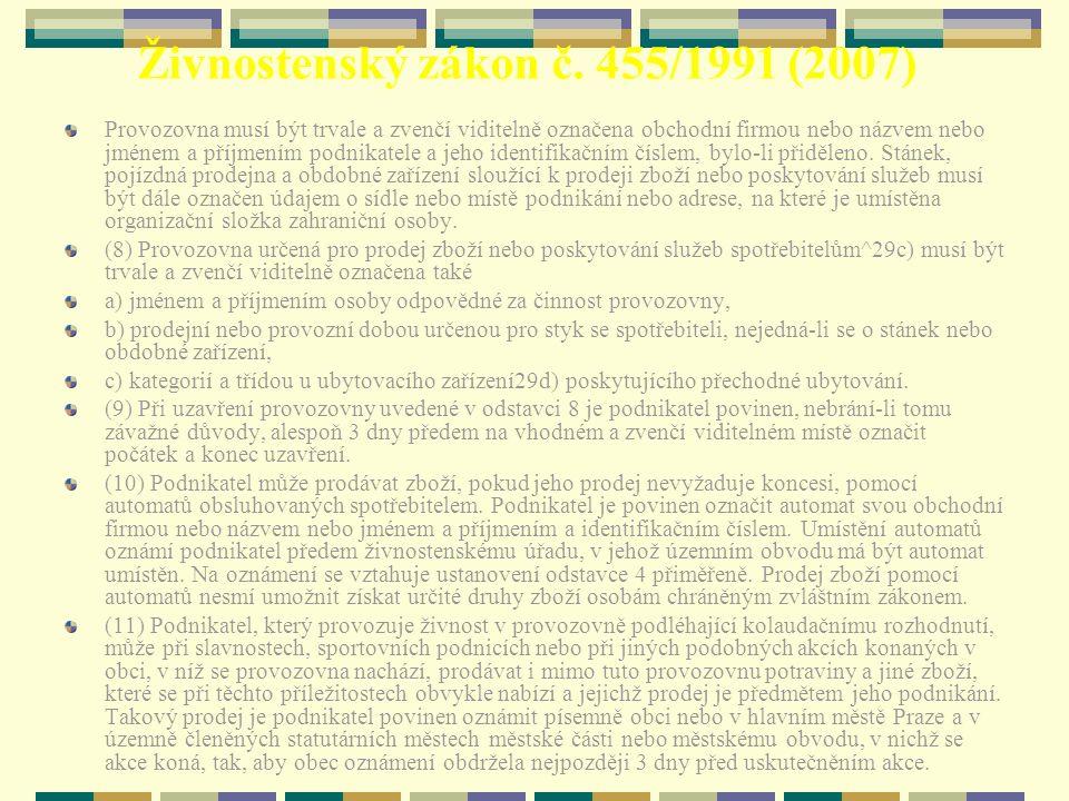 Živnostenský zákon č. 455/1991 (2007) Provozovna musí být trvale a zvenčí viditelně označena obchodní firmou nebo názvem nebo jménem a příjmením podni