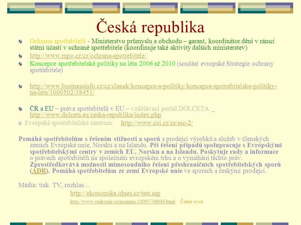 Česká republika Ochrana spotřebitelů - Ministerstvo průmyslu a obchodu – garant, koordinátor dění v rámci státní účasti v ochraně spotřebitele (koordi