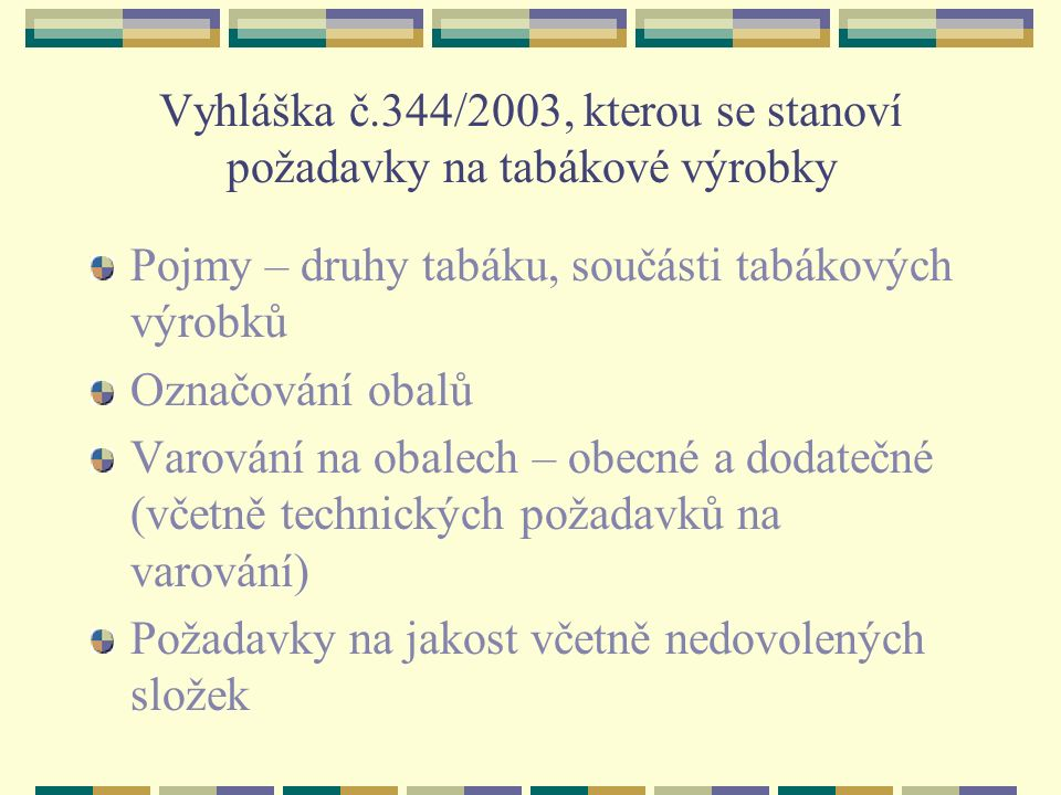 Vyhláška č.344/2003, kterou se stanoví požadavky na tabákové výrobky Pojmy – druhy tabáku, součásti tabákových výrobků Označování obalů Varování na ob