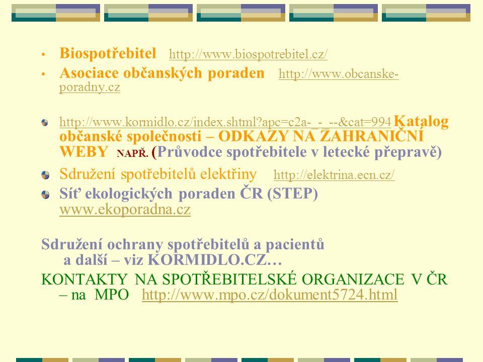 Biospotřebitel http://www.biospotrebitel.cz/http://www.biospotrebitel.cz/ Asociace občanských poraden http://www.obcanske- poradny.czhttp://www.obcans