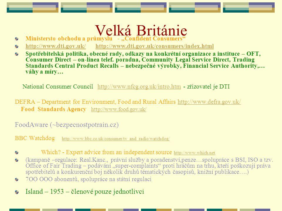 """Velká Británie Ministersto obchodu a průmyslu - """"Confident Consumers"""" http://www.dti.gov.uk/http://www.dti.gov.uk/ http://www.dti.gov.uk/consumers/ind"""