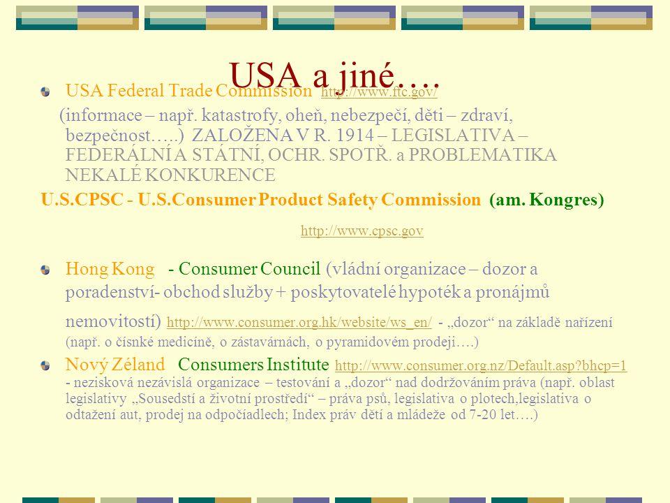 USA a jiné…. USA Federal Trade Commission http://www.ftc.gov/ - consumer.govhttp://www.ftc.gov/ (informace – např. katastrofy, oheň, nebezpečí, děti –
