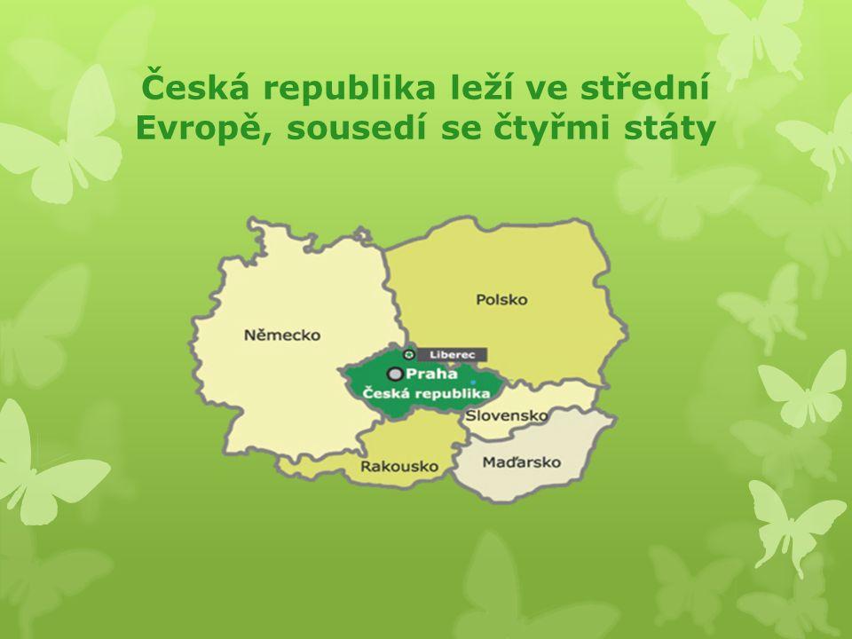 Česká republika leží ve střední Evropě, sousedí se čtyřmi státy