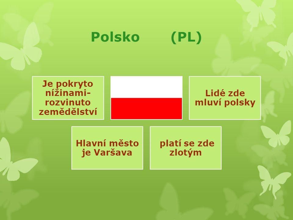 Polsko (PL) Je pokryto nížinami- rozvinuto zemědělství Lidé zde mluví polsky Hlavní město je Varšava platí se zde zlotým