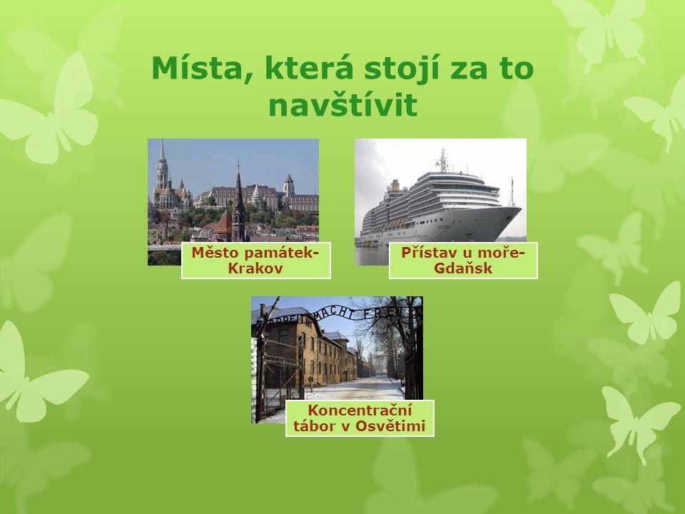 Místa, která stojí za to navštívit Město památek- Krakov Přístav u moře- Gdaňsk Koncentrační tábor v Osvětimi