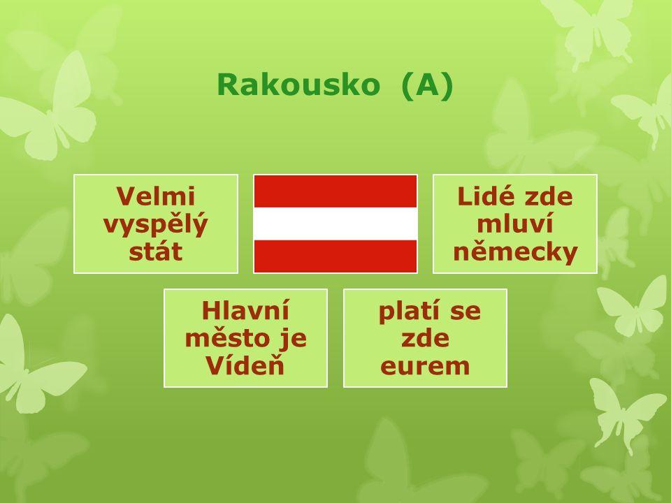 Rakousko (A) Velmi vyspělý stát Lidé zde mluví německy Hlavní město je Vídeň platí se zde eurem