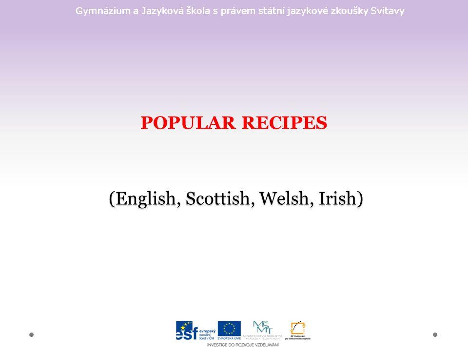 Gymnázium a Jazyková škola s právem státní jazykové zkoušky Svitavy (English, Scottish, Welsh, Irish) POPULAR RECIPES (English, Scottish, Welsh, Irish)