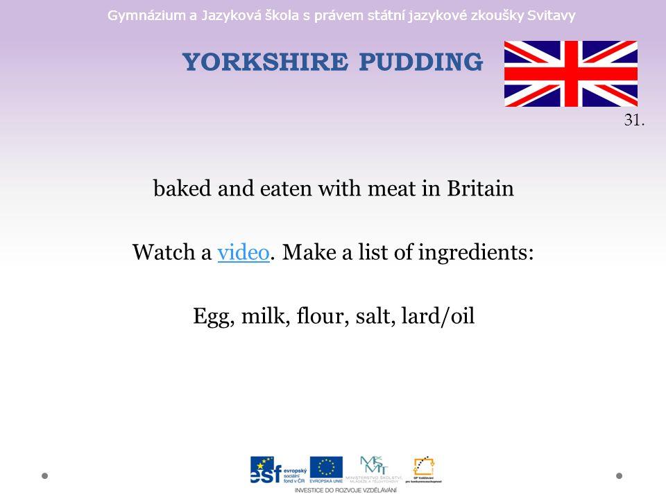 Gymnázium a Jazyková škola s právem státní jazykové zkoušky Svitavy YORKSHIRE PUDDING baked and eaten with meat in Britain Watch a video.