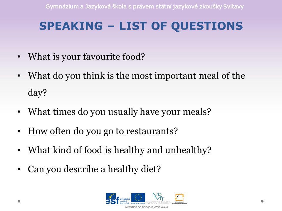 Gymnázium a Jazyková škola s právem státní jazykové zkoušky Svitavy SPEAKING – LIST OF QUESTIONS What is your favourite food.