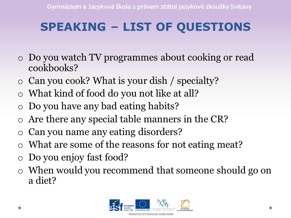 Gymnázium a Jazyková škola s právem státní jazykové zkoušky Svitavy SPEAKING – LIST OF QUESTIONS o Do you watch TV programmes about cooking or read cookbooks.