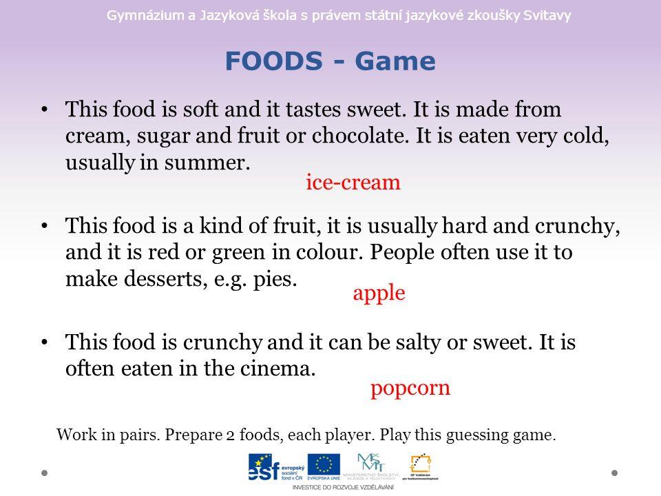 Gymnázium a Jazyková škola s právem státní jazykové zkoušky Svitavy FOODS - Game This food is soft and it tastes sweet.