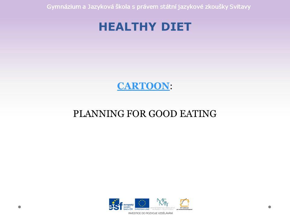 Gymnázium a Jazyková škola s právem státní jazykové zkoušky Svitavy HEALTHY DIET CARTOONCARTOON: PLANNING FOR GOOD EATING