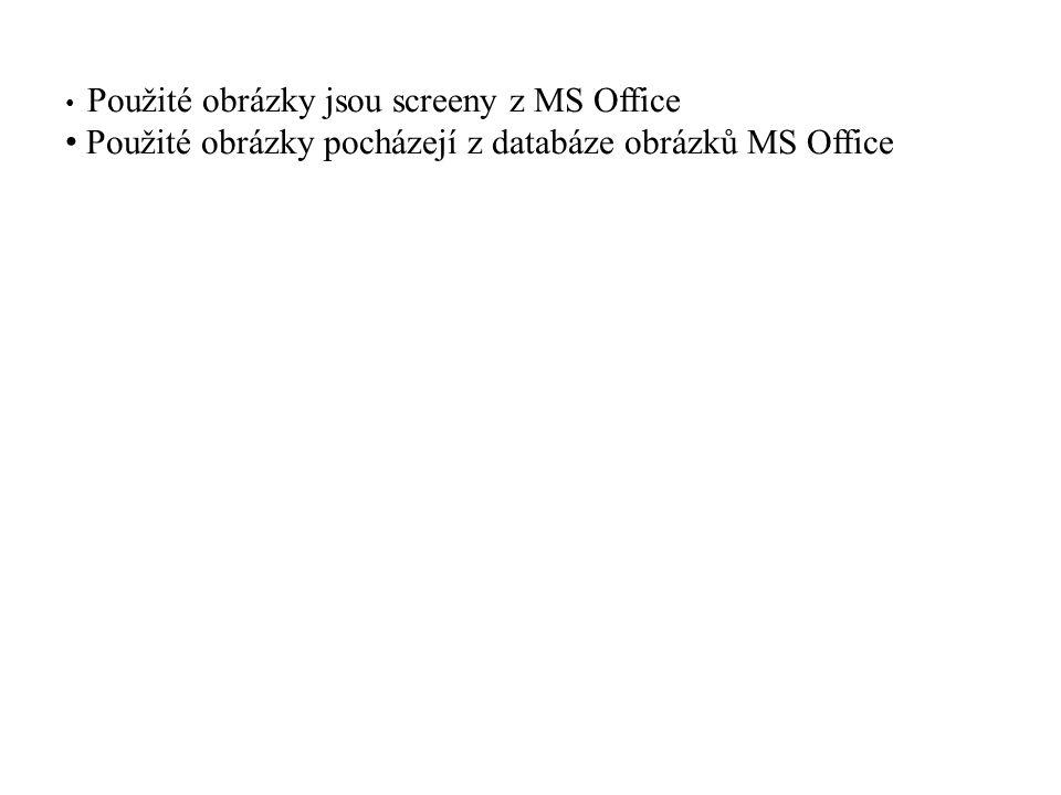 Použité obrázky jsou screeny z MS Office Použité obrázky pocházejí z databáze obrázků MS Office