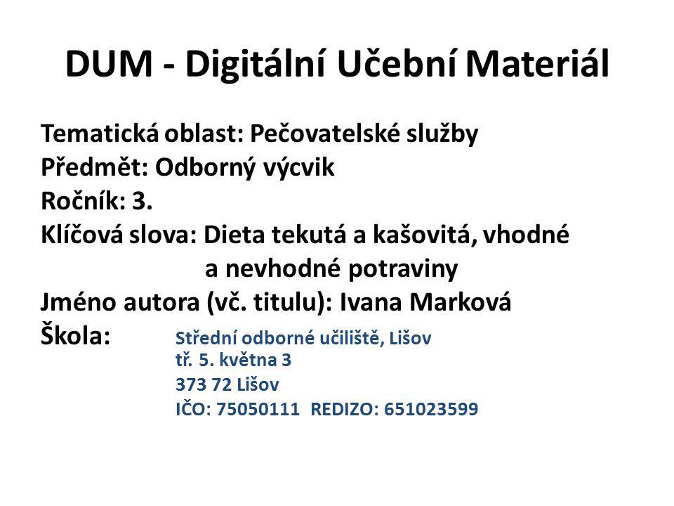 DUM - Digitální Učební Materiál Tematická oblast: Pečovatelské služby Předmět: Odborný výcvik Ročník: 3. Klíčová slova: Dieta tekutá a kašovitá, vhodn
