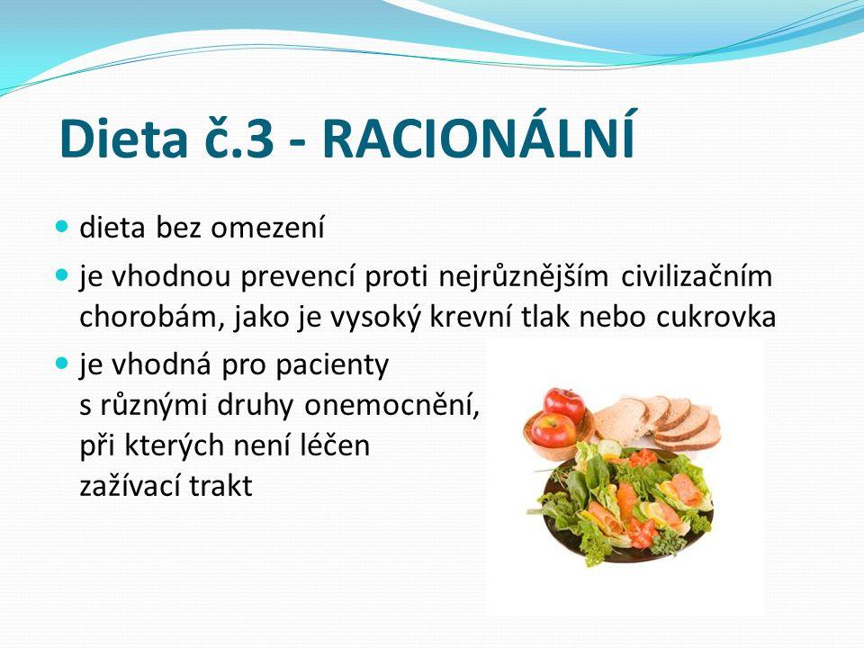 Dieta č.3 - RACIONÁLNÍ dieta bez omezení je vhodnou prevencí proti nejrůznějším civilizačním chorobám, jako je vysoký krevní tlak nebo cukrovka je vhodná pro pacienty s různými druhy onemocnění, při kterých není léčen zažívací trakt