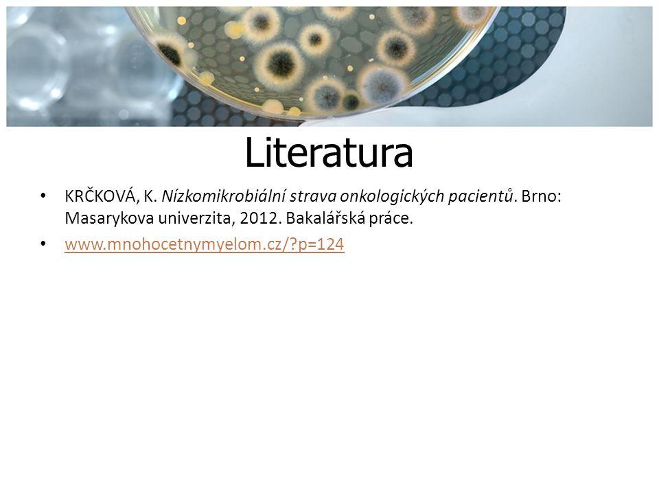 Literatura KRČKOVÁ, K. Nízkomikrobiální strava onkologických pacientů. Brno: Masarykova univerzita, 2012. Bakalářská práce. www.mnohocetnymyelom.cz/?p