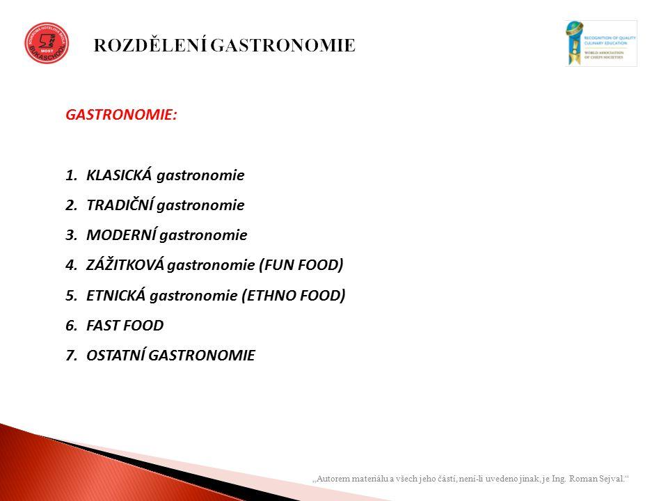 """""""Autorem materiálu a všech jeho částí, není-li uvedeno jinak, je Ing. Roman Sejval."""" GASTRONOMIE: 1.KLASICKÁ gastronomie 2.TRADIČNÍ gastronomie 3.MODE"""