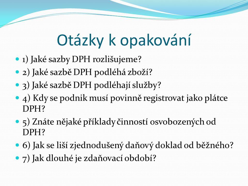 Otázky k opakování 1) Jaké sazby DPH rozlišujeme. 2) Jaké sazbě DPH podléhá zboží.