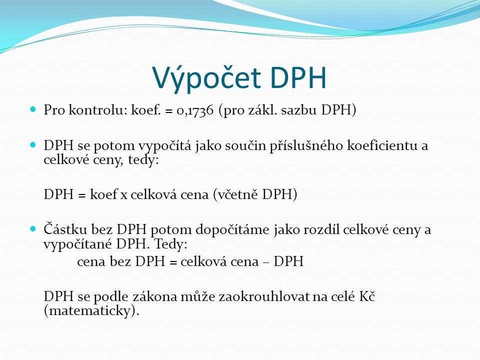 Výpočet DPH Pro kontrolu: koef. = 0,1736 (pro zákl.