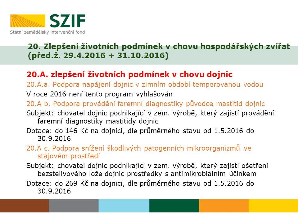 20. Zlepšení životních podmínek v chovu hospodářských zvířat (před.ž. 29.4.2016 + 31.10.2016) 20.A. zlepšení životních podmínek v chovu dojnic 20.A.a.