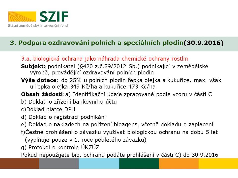 3. Podpora ozdravování polních a speciálních plodin(30.9.2016) 3.a. biologická ochrana jako náhrada chemické ochrany rostlin : Subjekt: podnikatel (§4
