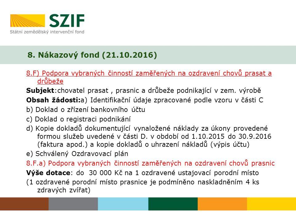 8. Nákazový fond (21.10.2016) 8.F) Podpora vybraných činností zaměřených na ozdravení chovů prasat a drůbeže Subjekt:chovatel prasat, prasnic a drůbež
