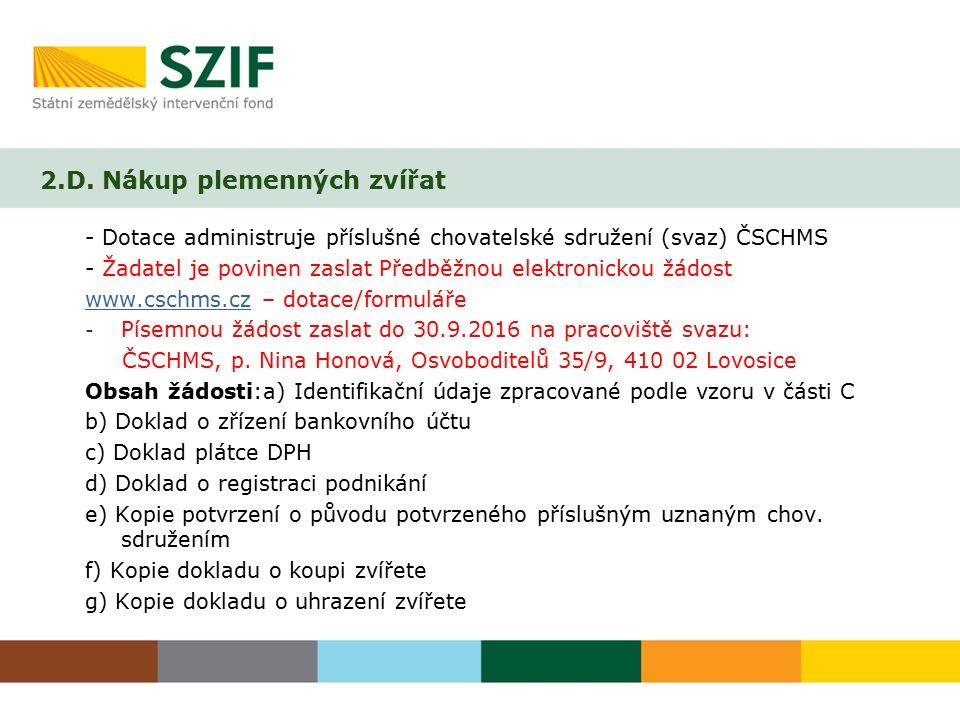 2.D. Nákup plemenných zvířat - Dotace administruje příslušné chovatelské sdružení (svaz) ČSCHMS - Žadatel je povinen zaslat Předběžnou elektronickou ž