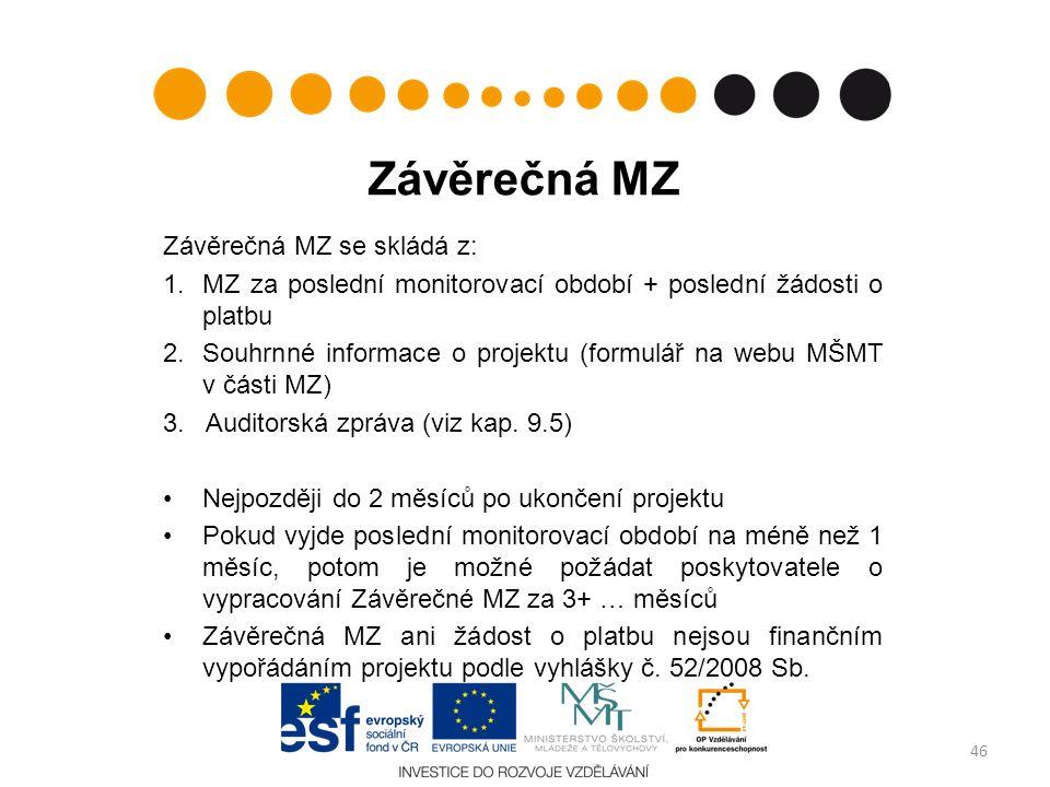 Závěrečná MZ Závěrečná MZ se skládá z: 1.MZ za poslední monitorovací období + poslední žádosti o platbu 2.Souhrnné informace o projektu (formulář na webu MŠMT v části MZ) 3.
