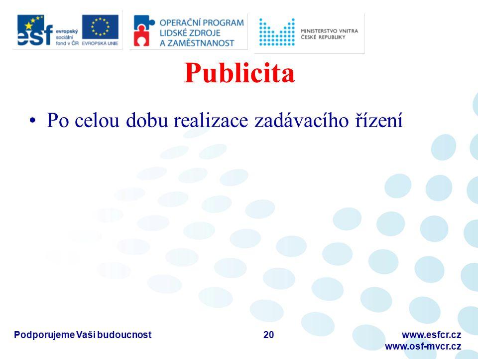 Publicita Po celou dobu realizace zadávacího řízení Podporujeme Vaši budoucnostwww.esfcr.cz www.osf-mvcr.cz 20