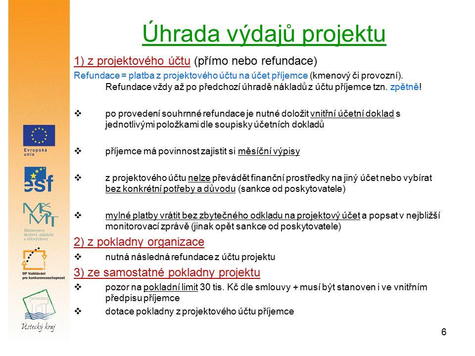 6 Úhrada výdajů projektu 1) z projektového účtu (přímo nebo refundace) Refundace = platba z projektového účtu na účet příjemce (kmenový či provozní).