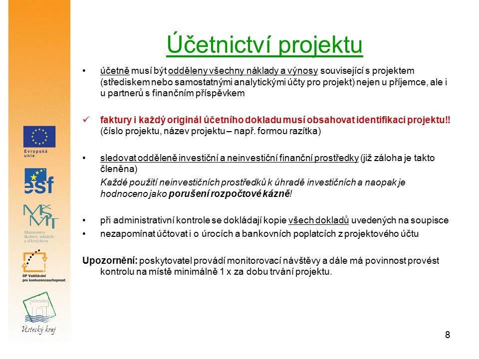 8 Účetnictví projektu účetně musí být odděleny všechny náklady a výnosy související s projektem (střediskem nebo samostatnými analytickými účty pro projekt) nejen u příjemce, ale i u partnerů s finančním příspěvkem faktury i každý originál účetního dokladu musí obsahovat identifikaci projektu!.