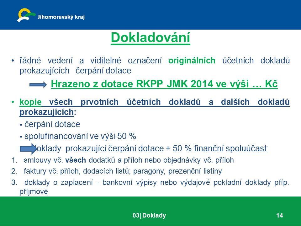 Dokladování řádné vedení a viditelné označení originálních účetních dokladů prokazujících čerpání dotace Hrazeno z dotace RKPP JMK 2014 ve výši … Kč k