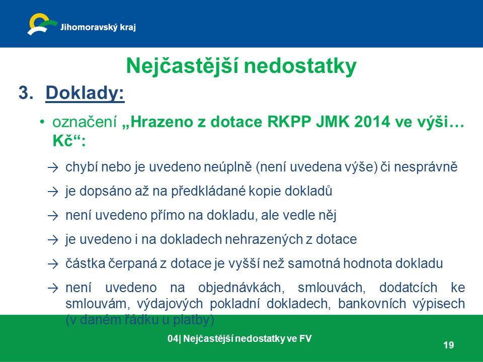 """Nejčastější nedostatky 3.Doklady: označení """"Hrazeno z dotace RKPP JMK 2014 ve výši… Kč"""": → chybí nebo je uvedeno neúplně (není uvedena výše) či nesprá"""