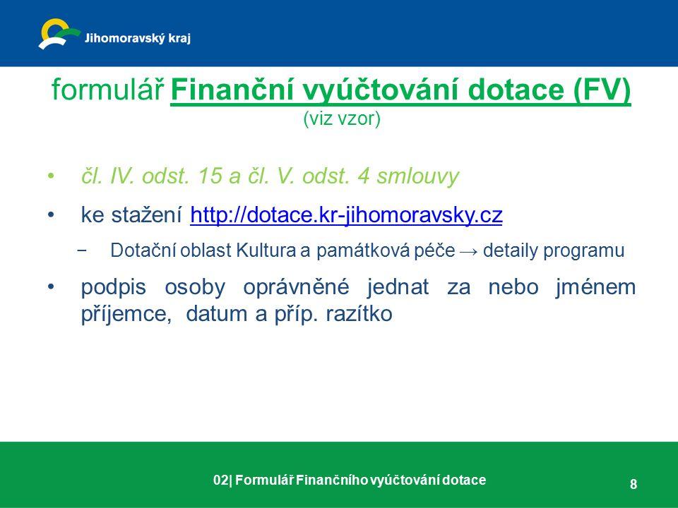 formulář Finanční vyúčtování dotace (FV) (viz vzor) čl. IV. odst. 15 a čl. V. odst. 4 smlouvy ke stažení http://dotace.kr-jihomoravsky.czhttp://dotace