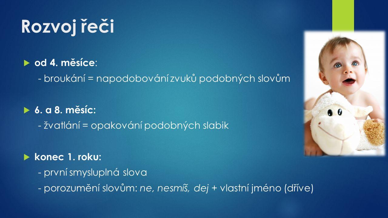 Rozvoj řeči  od 4. měsíce : - broukání = napodobování zvuků podobných slovům  6.