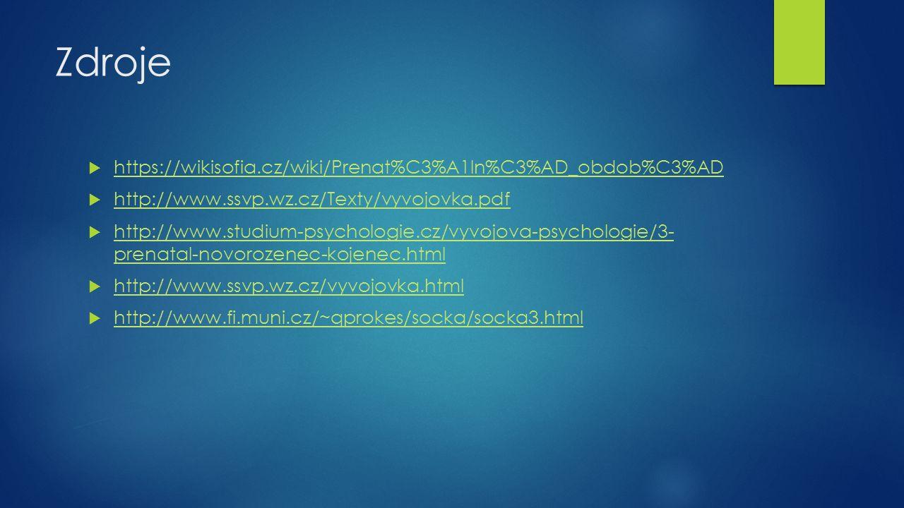 Zdroje  https://wikisofia.cz/wiki/Prenat%C3%A1ln%C3%AD_obdob%C3%AD https://wikisofia.cz/wiki/Prenat%C3%A1ln%C3%AD_obdob%C3%AD  http://www.ssvp.wz.cz/Texty/vyvojovka.pdf http://www.ssvp.wz.cz/Texty/vyvojovka.pdf  http://www.studium-psychologie.cz/vyvojova-psychologie/3- prenatal-novorozenec-kojenec.html http://www.studium-psychologie.cz/vyvojova-psychologie/3- prenatal-novorozenec-kojenec.html  http://www.ssvp.wz.cz/vyvojovka.html http://www.ssvp.wz.cz/vyvojovka.html  http://www.fi.muni.cz/~qprokes/socka/socka3.html http://www.fi.muni.cz/~qprokes/socka/socka3.html