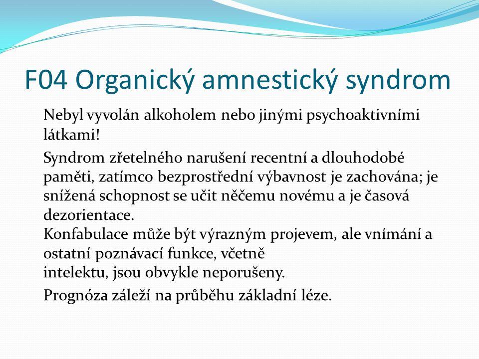 F04 Organický amnestický syndrom Nebyl vyvolán alkoholem nebo jinými psychoaktivními látkami! Syndrom zřetelného narušení recentní a dlouhodobé paměti