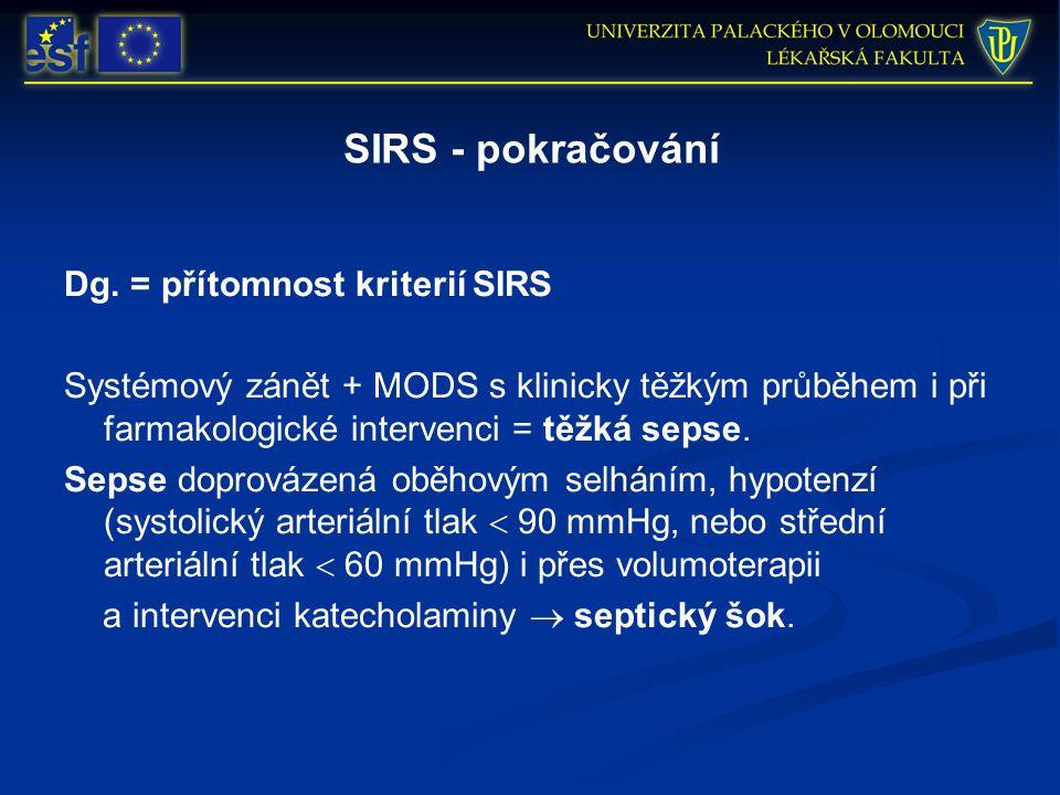SIRS - pokračování Dg. = přítomnost kriterií SIRS Systémový zánět + MODS s klinicky těžkým průběhem i při farmakologické intervenci = těžká sepse. Sep