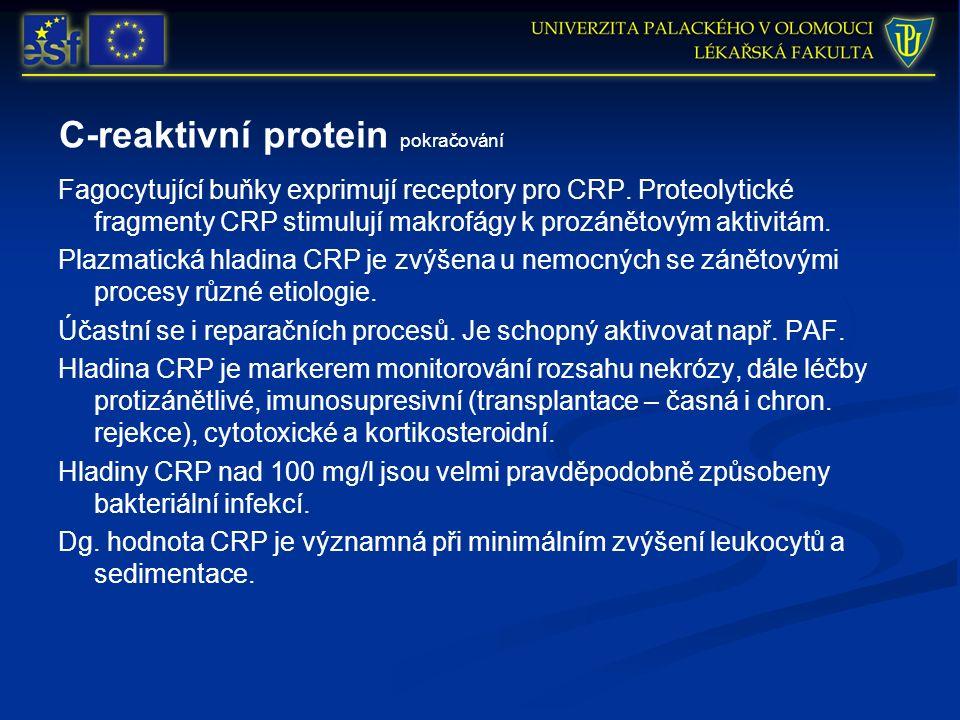 C-reaktivní protein pokračování Fagocytující buňky exprimují receptory pro CRP. Proteolytické fragmenty CRP stimulují makrofágy k prozánětovým aktivit