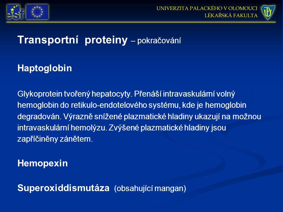 Transportní proteiny – pokračování Haptoglobin Glykoprotein tvořený hepatocyty. Přenáší intravaskulární volný hemoglobin do retikulo-endotelového syst